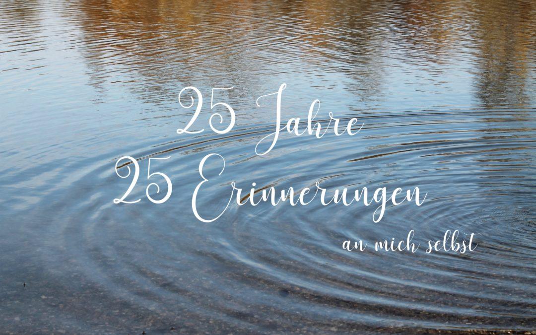 25 Erinnerungen (an mich selbst)